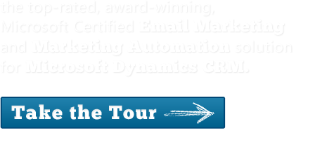 The top-rated, award-winning Microsoft Certified Email Marketing and Marketing Auotmation Solution for Microsoft Dynamics CRM